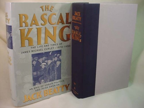 9780201175998: The Rascal King: The Life And Times Of James Michael Curley 1874-1958