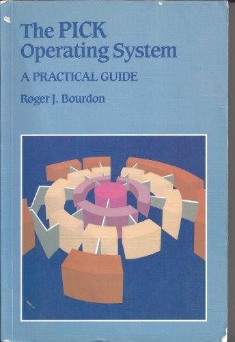 The Pick Operating System : A Practical: Roger J. Bourdon