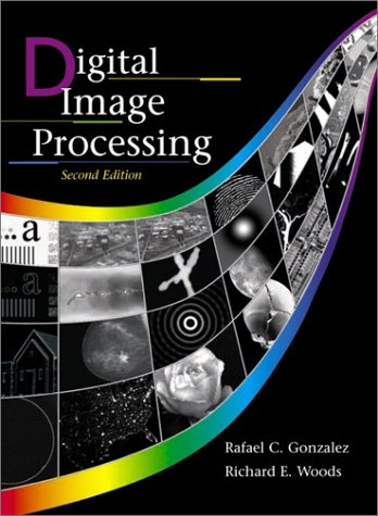 Digital Image Processing (2nd Edition): Rafael C. Gonzalez, Richard E. Woods