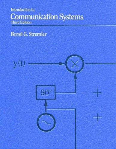 Introduction to Communication Systems (3rd Edition): Ferrell G. Stremler