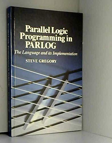 9780201192414: Parallel Logic Programming in Parlog: The Language and Its Implementation (International Series in Logic Programming)