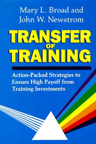 9780201192742: Transfer Of Training: Action-packed Strategies To Ensure High Payoff From Training Investment