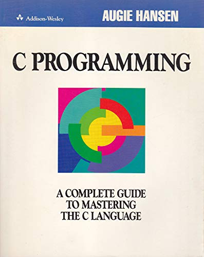 9780201194449: C Programming: A Complete Guide to Mastering the C Language