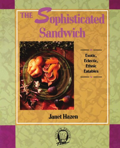 The Sophisticated Sandwich: Exotic, Eclectic, Ethnic Eatables (Kitchen Edition) (9780201196252) by Hazen, Janet