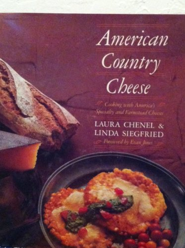 American Country Cheese: Cooking With America's Specialty and Farmstead Cheeses: Laura Chenel