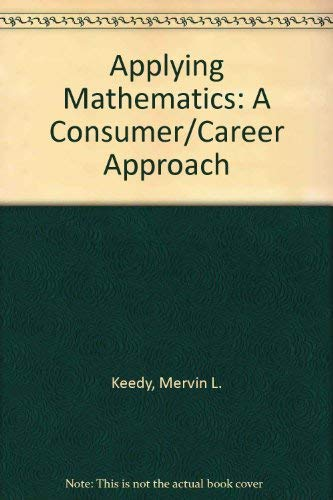 Applying Mathematics: A Consumer/Career Approach: Keedy, Mervin L., Smith, Stanley A.