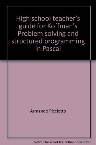 High school teacher's guide for Koffman's Problem solving and structured programming in ...