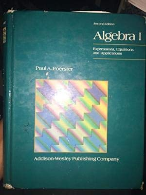 Algebra 1: Expressions, Equations, and Application: Paul A. Foerster
