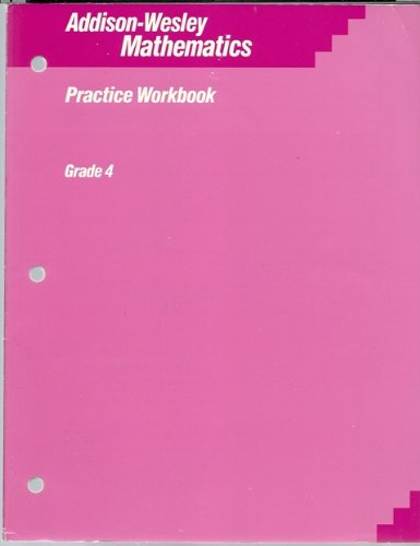 Addison-Wesley Mathematics: Practice Workbook Grade 4: Addison-Wesley Publishing Company