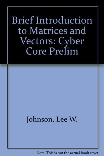 Brief Intro to Matrices and Vectors: Lee W. Johnson,