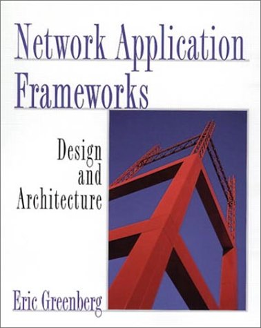 9780201309508: Network Application Frameworks: Design and Architecture