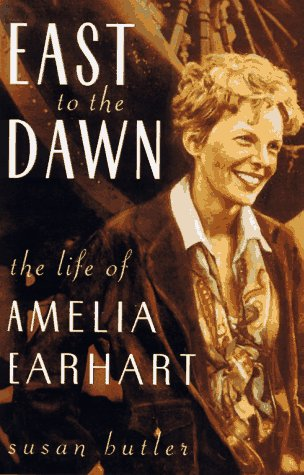 East to the Dawn: The Life of Amelia Earhart: Butler, Susan