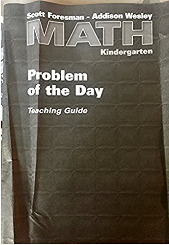 Scott Foresman-Addison Wesley Math, Kindergarten: Problem of the Day Teaching Guide
