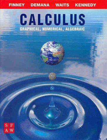 Calculus: Graphical, Numerical, and Algebraic: Demana, Franklin; Waits,