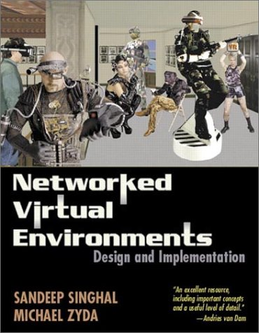 Networked Virtual Environments: Design and Implementation: Singhal, Sandeep;Zyda, Michael