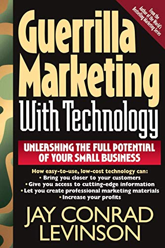 Guerrilla Marketing With Technology Unleashing The Full: Jay Conrad Levinson