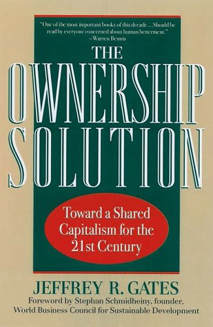 The Ownership Solution: Toward A Shared Capitalism For The Twenty-first Century
