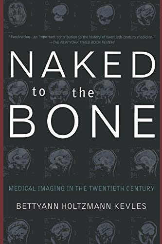 9780201328332: Naked To The Bone: Medical Imaging In The Twentieth Century