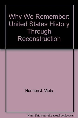 Why We Remember: United States History Through Reconstruction: Herman J. Viola