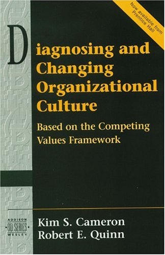 9780201338713: Diagnosing and Changing Organizational Culture: Based on the Competing Values Framework (Prentice Hall Organizational Development Series) (Addison-Wesley Series on Organization Development)