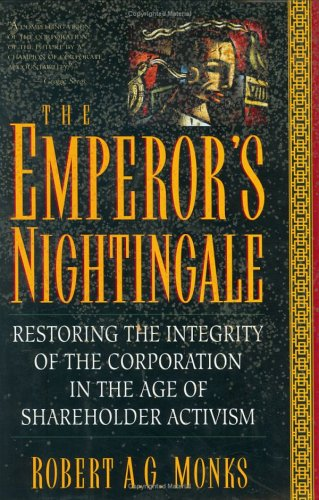 The Emperor's Nightingale: Restoring The Integrity Of The Corporation In The Age Of Shareholder Activism (020133996X) by Monks, Robert A.g.