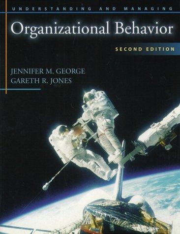 Understanding and Managing Organizational Behavior (2nd Edition): Jennifer M. George,