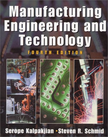 Manufacturing Engineering and Technology (4th Edition): Serope Kalpakjian, Steven