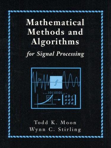 Mathematical Methods and Algorithms for Signal Processing: Moon, Todd K.Stirling,