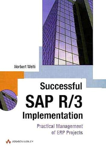 Successful SAP R/3 Implementation: Practical Management of ERP Projects: Welti, Norbert