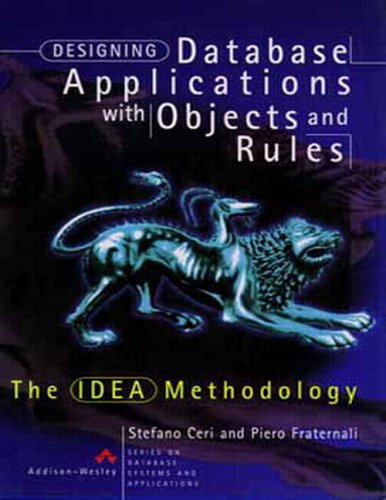 9780201403695: Designing Database Applications with Objects and Rules: The IDEA Methodology (Series on Database Systems and Applications)