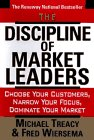 The Discipline Of Market Leaders: Choose Your Customers, Narrow Your Focus, Dominate Your Market: ...
