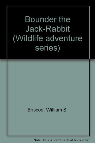 Bounder The Jackrabbit: Rhoda Leonard, William S. Briscoe; illustrations by Joseph Capozio
