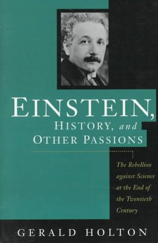Einstein, History, and Other Passions. The Rebellion against Science at the End of the Twentieth ...