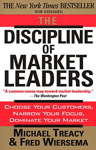 9780201407198: The Discipline of Market Leaders: Choose Your Customers, Narrow Your Focus, Dominate Your Market