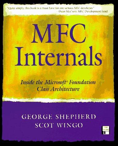 MFC Internals: Inside the Microsoft(c) Foundation Class: George Shepherd, Scot