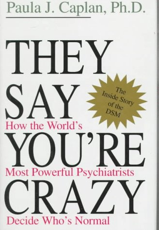 9780201407587: They Say You're Crazy: How The World's Most Powerful Psychiatrists Decide Who's Normal