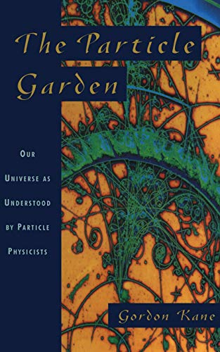 The Particle Garden: Our Universe As Understood By Particle Physicists (Helix Books) (0201408260) by Gordon Kane