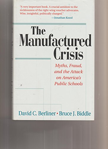 9780201409574: The Manufactured Crisis: Myths, Fraud, And The Attack On America's Public Schools