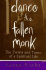 Dance Of A Fallen Monk: The Twists And Turns Of A Spiritual Life: Fowler, George