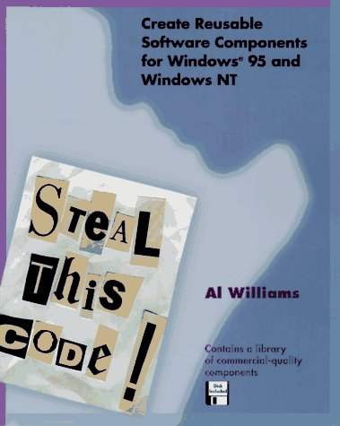 Steal This Code! Create Reusable Software Components for Windows 95 and Windows NT (0201409984) by Williams, Al; Leonhard, Woody