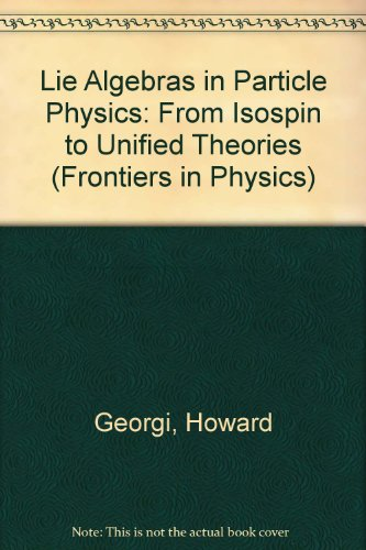 9780201410488: Lie Algebras in Particle Physics: From Isospin to Unified Theories (Frontiers in Physics 54)