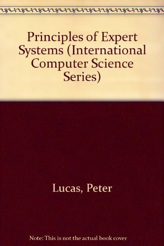 Principles of Expert Systems (International Computer Science Series) (0201416409) by Peter Lucas; Linda Van Der Gaag