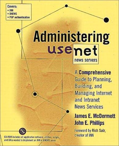 Administering Usenet News Servers: A Comprehensive Guide: McDermott, James; Phillips,