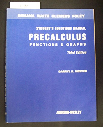Precalculus : Functions and Graphs: Functions and Graphs : Student's Solutions Manual (9780201423372) by Demana, Franklin D.