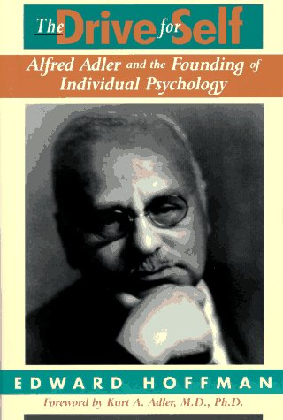 The Drive for Self: Alfred Adler and: Edward Hoffman