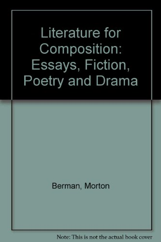 Literature for Composition: Essays, Fiction, Poetry and Drama: Berman, Morton, Barnet, Sylvan