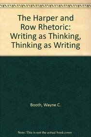 9780201456691: The Harper and Row Rhetoric: Writing as Thinking, Thinking as Writing