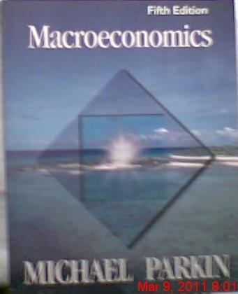 Economics: Macroeconomics, Chapters 1-4, 22-37 (5th Edition): Michael Parkin
