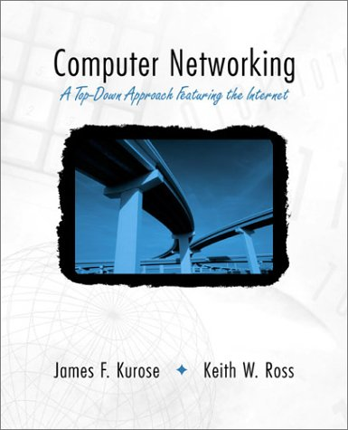 Computer Networking: A Top-Down Approach Featuring the: Kurose, James F.,