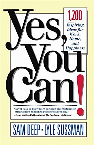 Yes, You Can!: 1,200 Inspiring Ideas for Work, Home, and Happiness: Samuel D. Deep, Lyle Sussman, ...